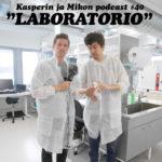 Kasperin ja Mikon podcast laboratoriossa