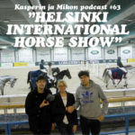 "Kasperin ja Mikon podcast Helsinki International Horse Showssa: ""Tervetuloa Kasperten liittoon"""