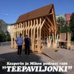 """Kasperin ja Mikon podcast Teepaviljongissa: """"Ainoa turvallinen asia on possun rapsuttaminen"""""""