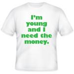 Olen nuori ja tarvitsen rahat -T-paita + ilmainen toimitus kaikille The Kasper Stromman Design Outletin tuotteille 4.2. saakka