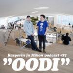 """Kasperin ja Mikon podcast Oodissa: """"Stailataan, bailataan ja smailataan"""""""