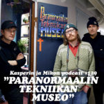 """Kasperin ja Mikon podcast Paranormaalin tekniikan museossa: """"Itseluottamus 5/5"""""""