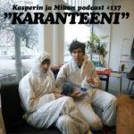 """Kasper ja Mikko karanteenissa: """"Emme heikennä podcastin laatua"""""""
